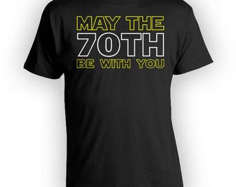 Funny Birthday T Shirt 70th Birthday Gifts For Grandpa TShirt Bday Shirt Custom Age B-Day May The 70th Be With You Mens Ladies Tee - BG345