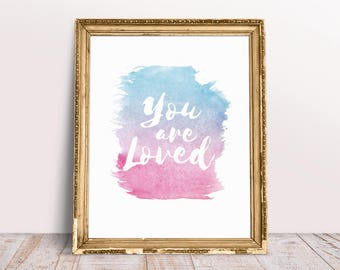 You Are Loved Version 2 Printable Quote, Inspirational Wall Art