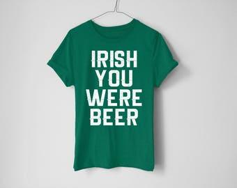 Irish You Were Beer Shirt - St Patrick's Day Shirt - St Patty's Shirt - Shamrock Shirt - Irish Shirt - Day Drinking Shirt - Beer Shirt