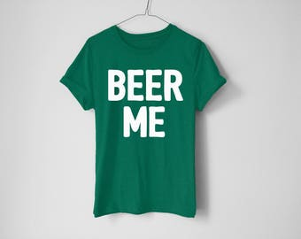 Beer Me Shirt - St Patrick's Day Shirt - St Patty's Shirt - Shamrock Shirt - Irish Shirt - Day Drinking Shirt - Beer Shirt