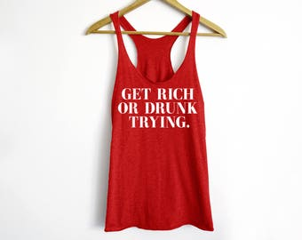 Get Rich Or Drunk Trying Tank - Hungover Tank - Drunk Shirt - Party Shirt - Drinking Tank - Drinking Shirt - Funny Drinking Shirt - Wine