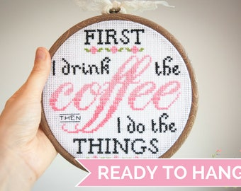 First I Drink the Coffee Then I Do The Things Cross Stitch Hoop Art | Gilmore Girls Quote | Coffee Cross Stitch