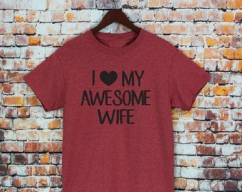 I love My Awesome Wife Shirt- Gift For Husband, Anniversary Gifts, Christmas Gifts, Holiday, Wedding gifts, I Love My Wife Tee Husband Gifts