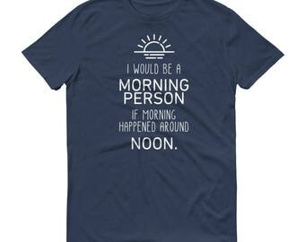Morning Person Noon - Unisex T-Shirt - Sunrise, Typography, Modern, Clean, Design, Early Mornings, Late Sleeper, Funny