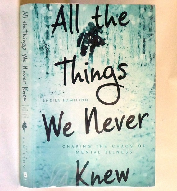 All the Things We Never Knew: Chasing Chaos of Mental Illness 2015 by Sheila Hamilton - Signed 1st Edition Hardcover HC w/ Dust Jacket DJ
