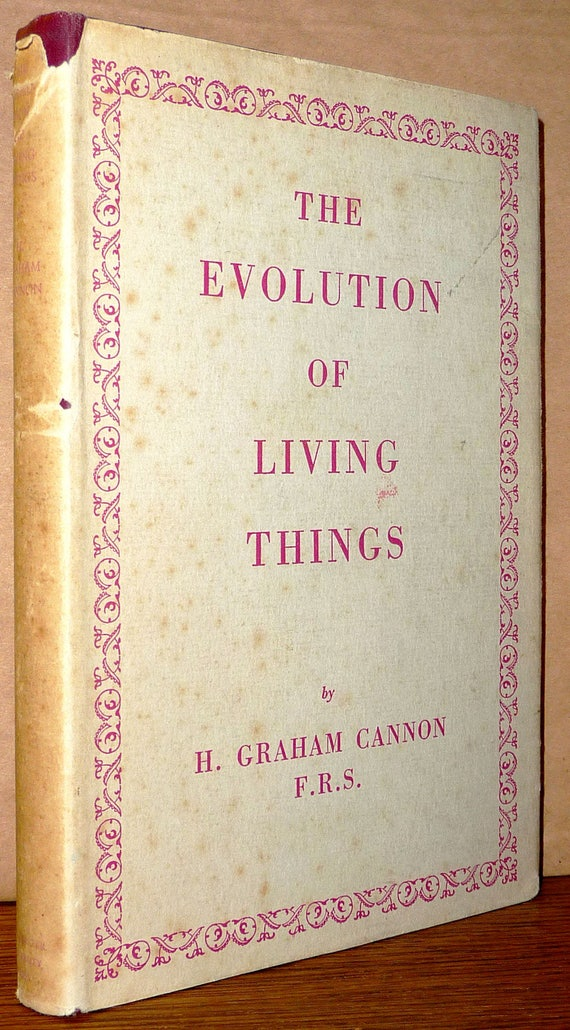 The Evolution of Living Things 1958 by H. Graham Cannon - 1st Edition Hardcover HC w/ Dust Jacket - Darwinism Lamarckism Mendelism