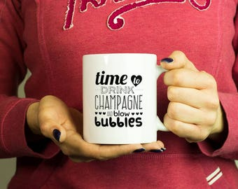 Time to drink champagne and blow bubbles Mug, Coffee Mug Funny Inspirational Love Quote Coffee Cup D094