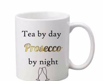 Tea by day prosecco by night, Prosecco slogan printed mug, boxed