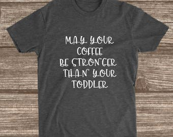 May Your Coffee Be Stronger Than Your Toddler Dark Heather Grey T-Shirt - Coffee Shirts - Funny Mom Shirts