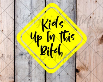 Kids Up In This Bitch Sign decal - car, window, decal - kids on board decal - car decal - kids in car decal - van decal - SUV decal