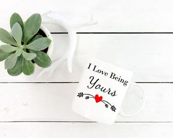 Romantic Theme Mug - I Love Being Yours …