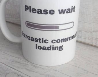 Sarcastic comment loading mug, sarcasm mug, sarcastic comment mug, friend gift, office gift, secret santa gift, stocking filler gift, friend