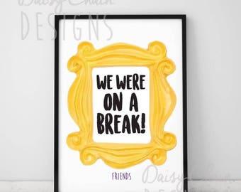 Friends TV Show 'We were on a break!' Print - A4 Print - Friends Quotes - TV show - Ross - Rachel