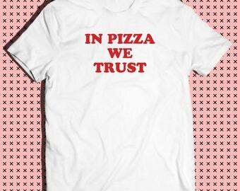 In Pizza we trust (Tee, Instagram, Tumblr, Pinterest, Body positive, Pizza)