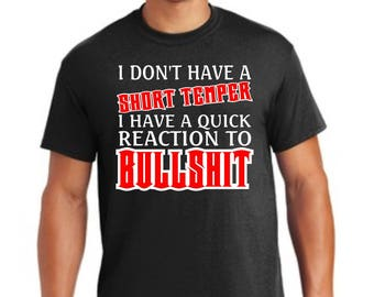 I  don't have a short temper i have a quick reaction to bullshit t-shirt, offensive humor apparel, bullshit t-shirt, short temper tshirt