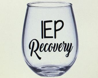 Iep wine glass. Iep glass. Iep recovery. Special ed teacher.