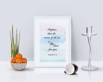 """Bible Verse Printable, Scripture Print- Psalm 93 4 """"Mightier than the waves of the sea is His love for you."""""""