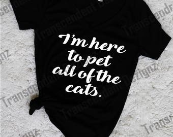 I'm Here To Pet All Of The Cats Funny Women's Graphic Tee, Women's Graphic Tee, Funny Women's Tee, Trendy Women's Tee