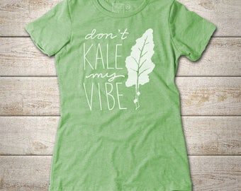 Don't Kale my Vibe -Ladies Fitted T-shirt
