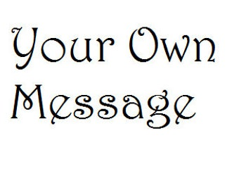 Custom Decals! Pick Your Own Message!