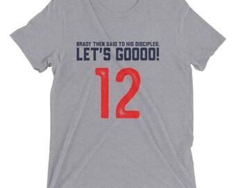 Let's Go!, Tom Brady, 12, New England Football, Pats, New England vs everyone, Tom is God Short sleeve t-shirt