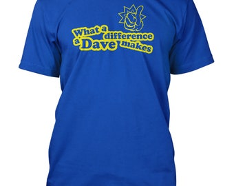 What a Difference a Dave Makes Funny Slogan T-Shirt. Ideal gift for Dave or David from Retford Print. 10 Colours and Sizes up to 3XL