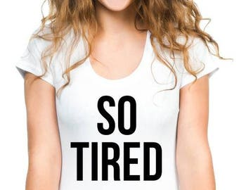 So tired, Always tired, T-shirt, Women T-shirt, Funny T-shirt, Gift for girl, Gift Ideas for her, Swag t-shirt, best friend gift