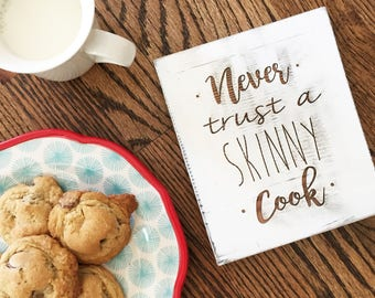Rustic Never Trust a Skinny Cook Sign