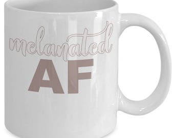 Melanin Mug - Melanin Goddess Melanin Poppin' - Melanated AF Coffee Mug - Funny College Gift - White Ceramic Coffee Tea Cup 11 oz 15 oz