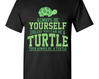 Always Be Yourself Unless You Can Be Turtle T-Shirt