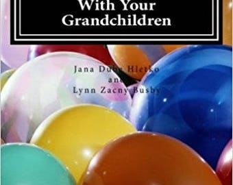 100 Plus Things To Do With Your Grandchildren: A How-To Guide For Grandparents, By Grandparents