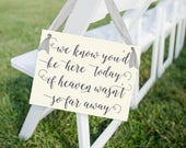 We Know You'd Be Here Today if Heaven Wasn't So Far Away Sign Seat Banner | Sign for Relatives at Wedding Ceremony 1286 BW