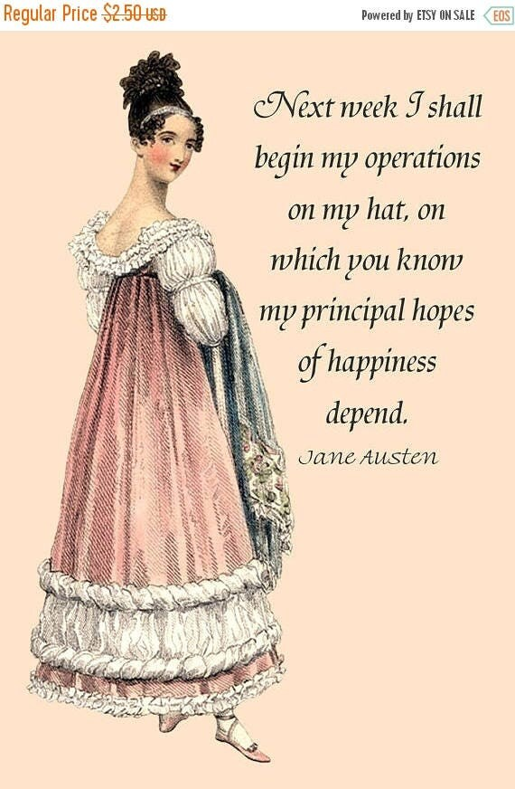 Jane Austen Quotes - Next Week I Shall Begin My Operations On My Hat, On Which You Know My Principal Hopes Of Happiness Depend. - Postcard