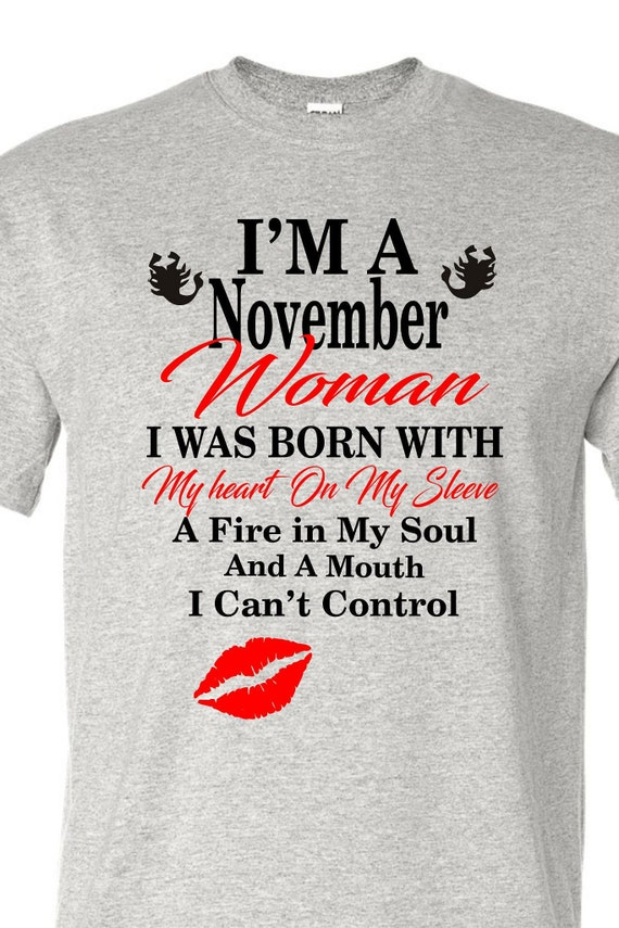 I'm a November Woman shirt, Nov scorpio birthday shirt, Born in November shirt, Funny birthday shirt, LOL birthday shirt