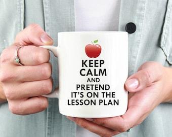 Keep Calm and Pretend It's On The Lesson Plan, Funny Teacher Coffee Mug, Teacher Gift, Back To School Gift, Teacher Christmas Gift, 1089