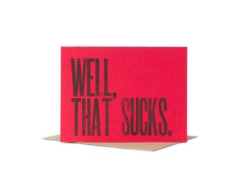 Well That Sucks Sympathy Card / Letterpress Card / Get Well Card / Bad Luck Card / Condolence Card/ Funny Sympathy Card / Typographic Design