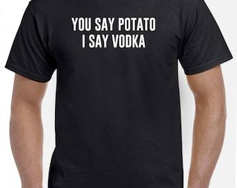 You Say Potato I Say Vodka T Shirt
