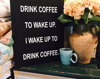 I don't drink coffee to wake up sign | I wake up to drink Coffee | Coffee | 16x24 | Kitchen decor | fun quotes | Coffee LOVER