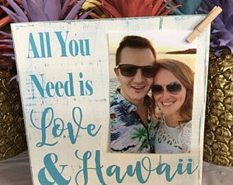 Hawaii Picture Frame | Wedding Bridal Shower Gift | Honeymoon Picture Frame Sign | All you Need is Love & Hawaii | Vacation Photo Frame |
