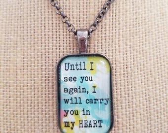 Until I See You Again...Painted Quote Necklaces, Inspirational Charm Jewelry, Heaven, Sympathy, Lost Loved One. Words of Love