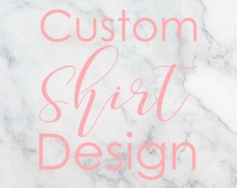 Custom shirt design, create your own shirt, design your own shirt, custom shirt order, custom shirt, your text here, custom shirt