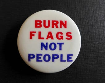 Vintage 1960s Anti War Button/ Burn Flags Not People/ Vintage Peace Button