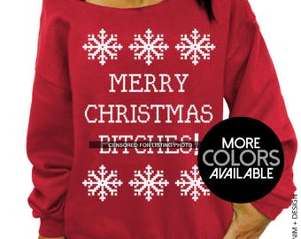 Merry Christmas B*tches,Ugly Christmas,Sweater, Funny Holiday, Sweatshirt, Off the Shoulder, Oversized, Women's Clothing, Slouchy Sweatshirt