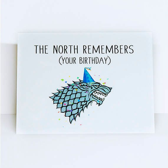 The North Remembers Your Birthday // Game Of Thrones// The