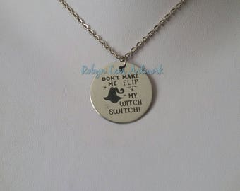 Don't Make Me Flip My Witch Switch! Engraved Stainless Steel Disc Necklace on Silver Chain or Black Faux Suede Cord. Magic, Hat, Costume