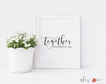 Together We Have It All Printable. Together We Have It All Sign. Printable Quote Sign. Quote Printable. Quote Sign. Printable For Home.
