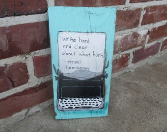 ernest hemingway quote art, write clear and hard about what hurts, vintage typewriter painting on reclaimed wood, author, american novelist