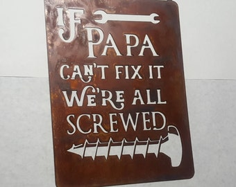 "Rustic Sign ""If Papa Can't Fix It We're All Screwed"" - Papa Gift -  Garage Decor  Father's Day Gift  Mancave Sign Metal Art - I48 HR"