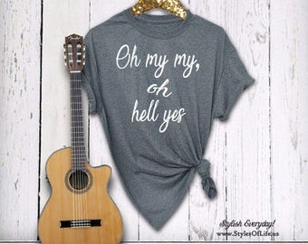 Tom Petty Shirt, Oh My My Oh Hell Yes, Womens Shirt, Boyfriend Style Tee, Best Tom Petty Shirt, Tom Petty Quote