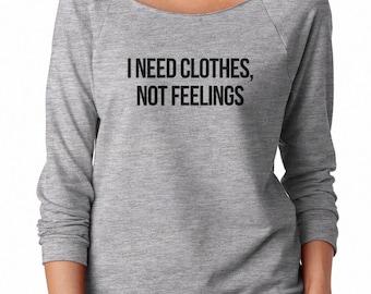 I Need Clothes, Not Feelings Sweatshirt Hipster Teen Fashion Grunge Tumblr Sweatshirt Off Shoulder Sweatshirt Teen Gifts Women Sweatshirt